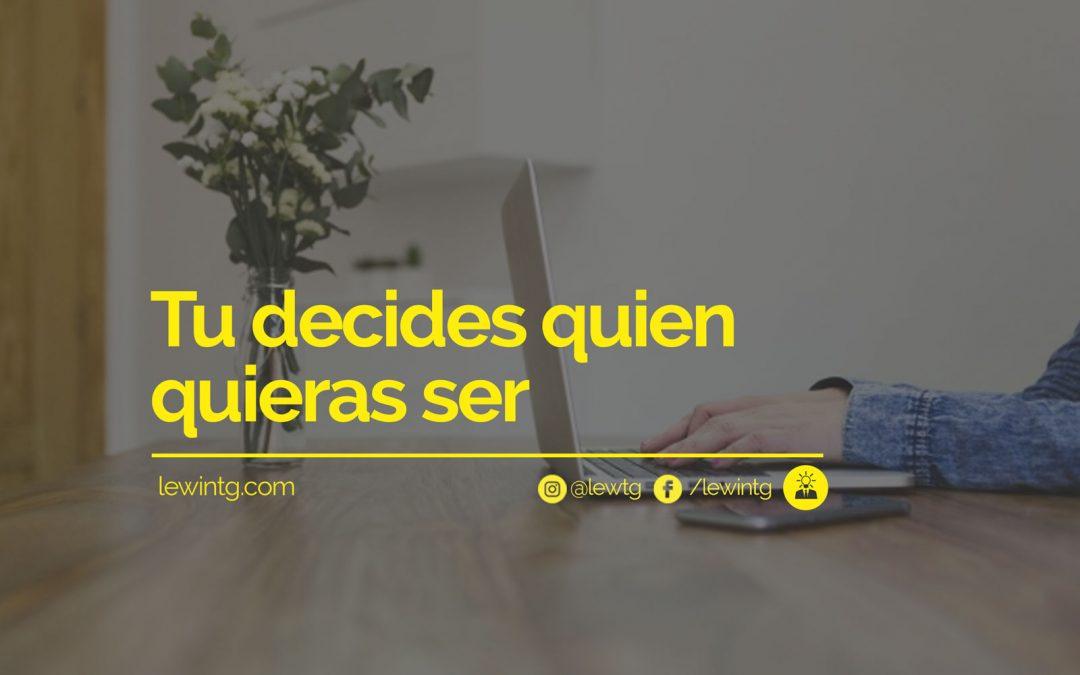 Tu decides quien quieras ser