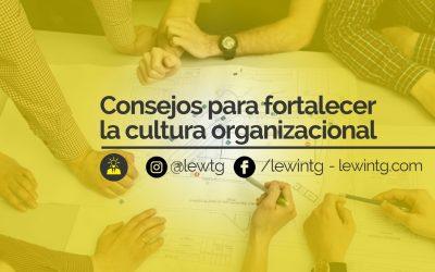 Consejos para fortalecer la cultura organizacional